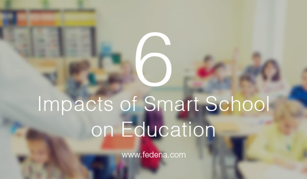 Impacts of Smart Schools on Education