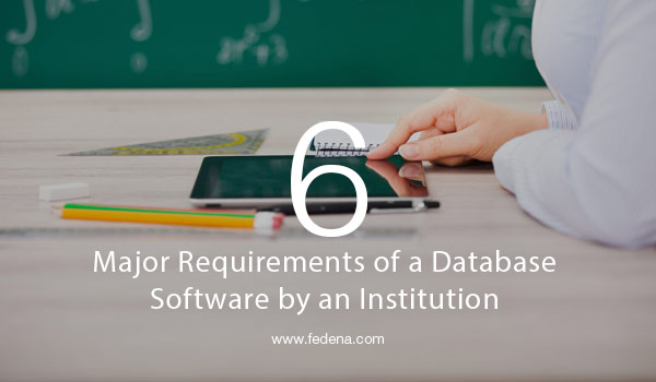 6 major requirements of a database software by an institution
