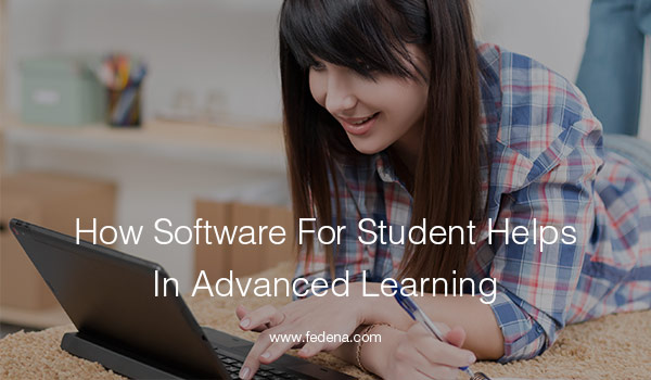How-Software-For-Student-Helps-In-Advanced-Learning