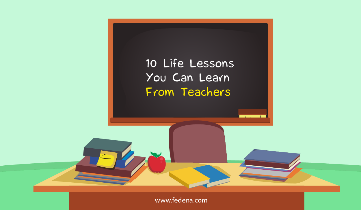 10 Life Lessons You Can Learn From Teachers - Fedena Blog