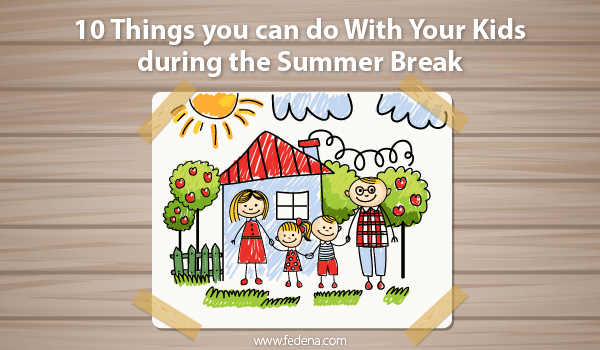 10 things you can do with your kids during the summer break fedena blog. Black Bedroom Furniture Sets. Home Design Ideas
