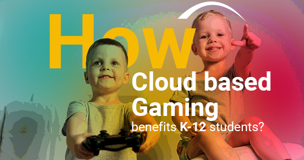 Cloud-Based Gaming for K-12